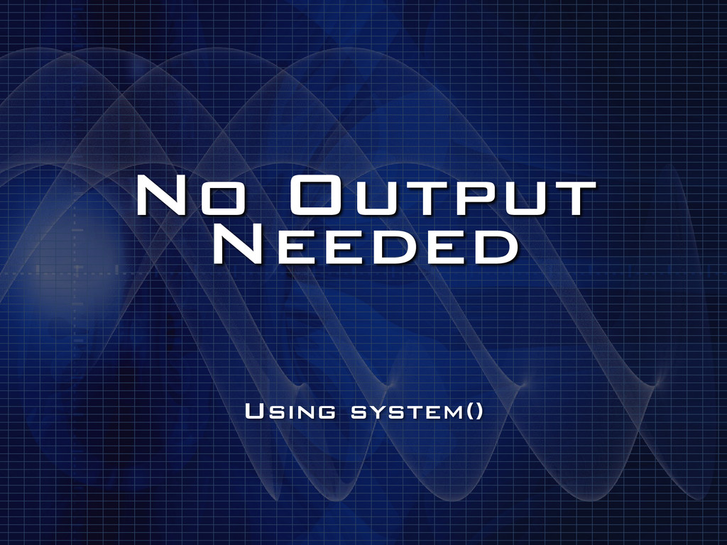 No Output Needed Using system()