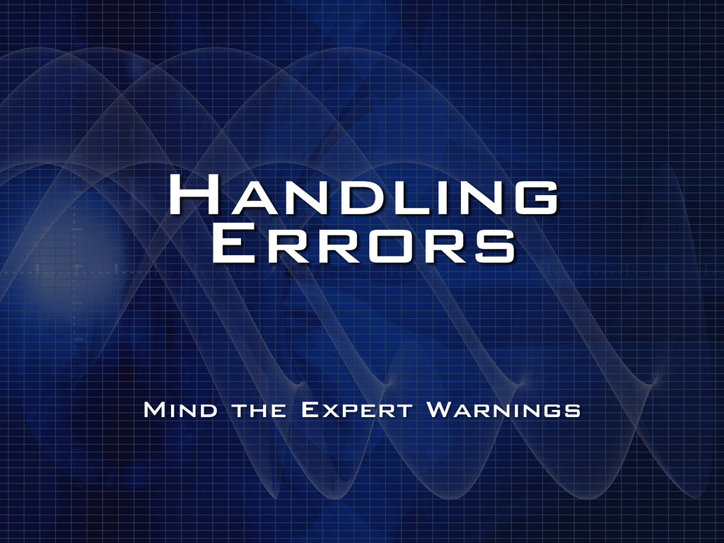 Handling Errors Mind the Expert Warnings