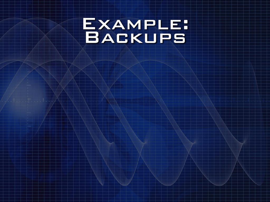 Example: Backups
