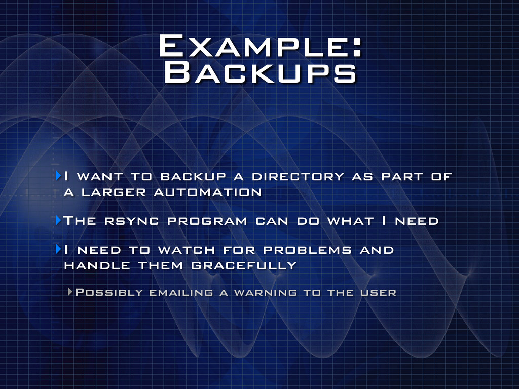 Example: Backups ‣I want to backup a directory...