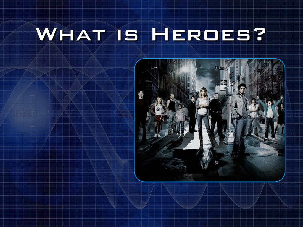 What is Heroes?