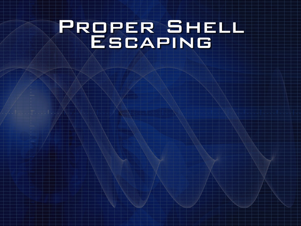 Proper Shell Escaping