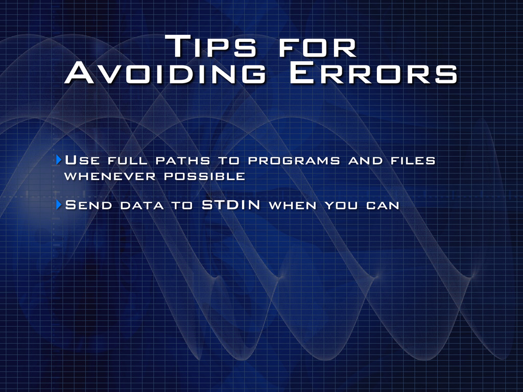 Tips for Avoiding Errors ‣Use full paths to pr...