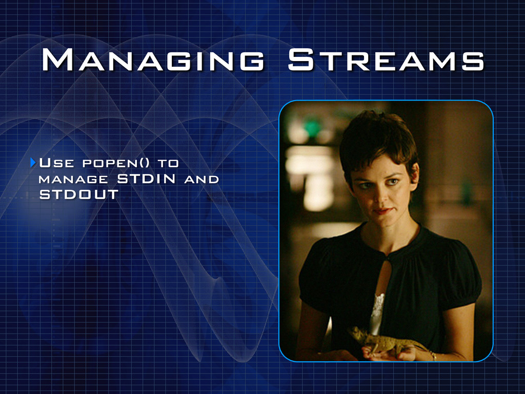 Managing Streams ‣Use popen() to manage STDIN a...