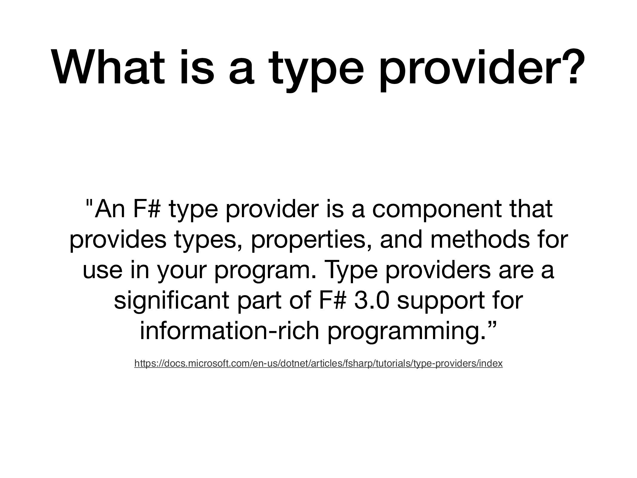 "What is a type provider? ""An F# type provider i..."