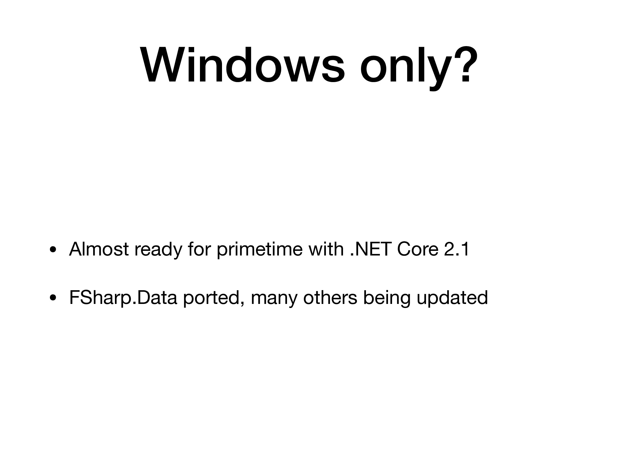 Windows only? • Almost ready for primetime with...