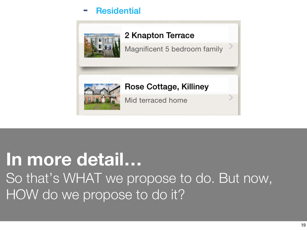 19 In more detail… So that's WHAT we propose ...