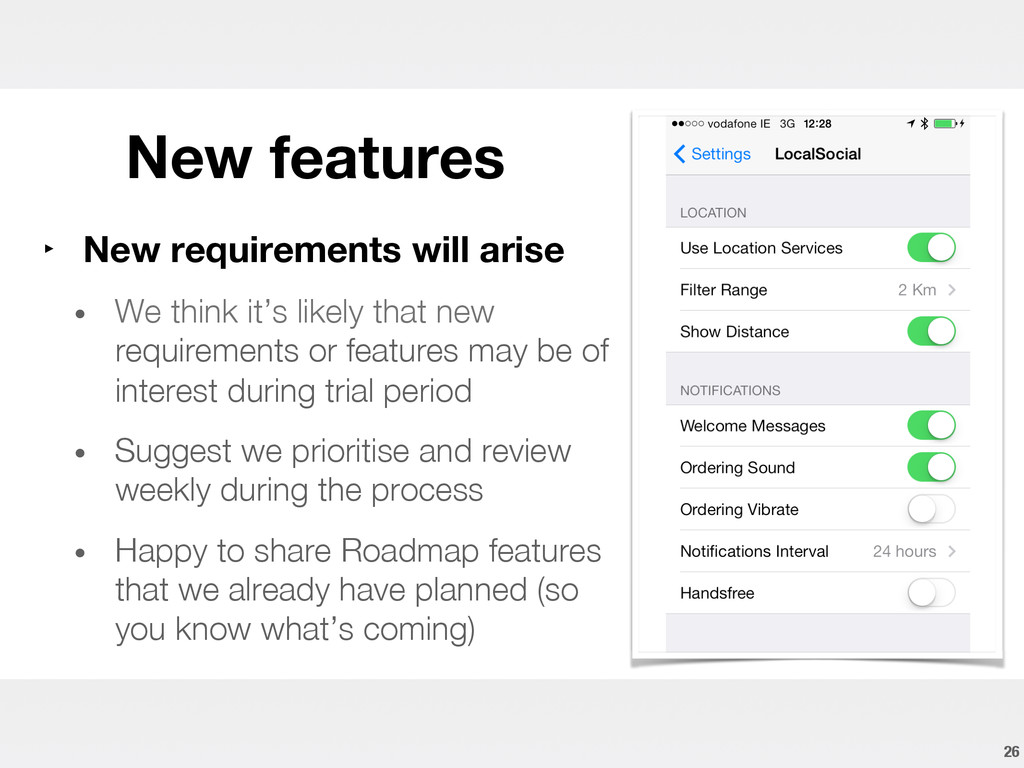 New features 26 ‣ New requirements will aris...