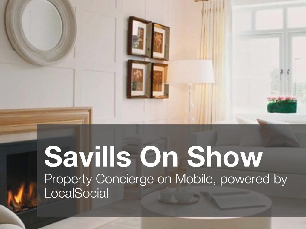 Savills On Show Property Concierge on Mobile, ...