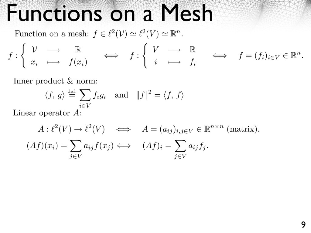 Functions on a Mesh 9 Function on a mesh: f ⇥ 2...