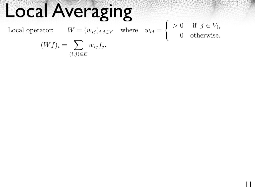 Local Averaging 11 Local operator: W = (wij ) i...