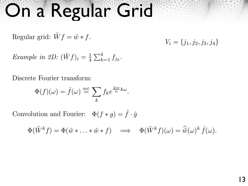 On a Regular Grid 13 Regular grid: ˜ Wf = ˜ w f...