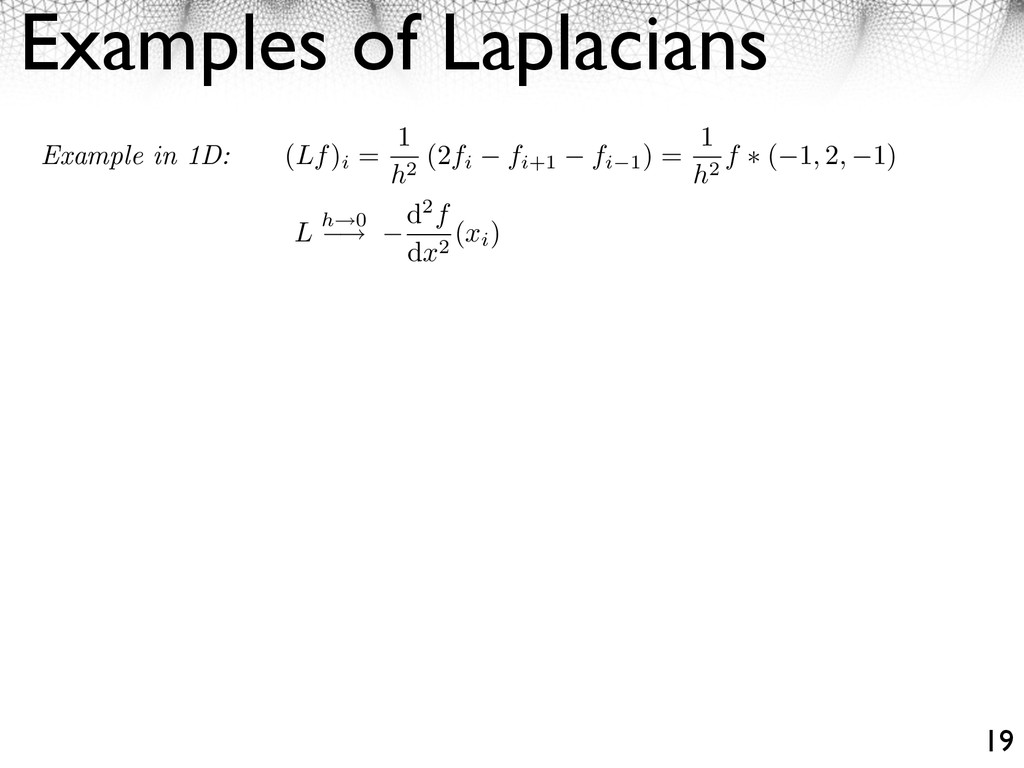 Examples of Laplacians 19 Example in 1D: (Lf) i...
