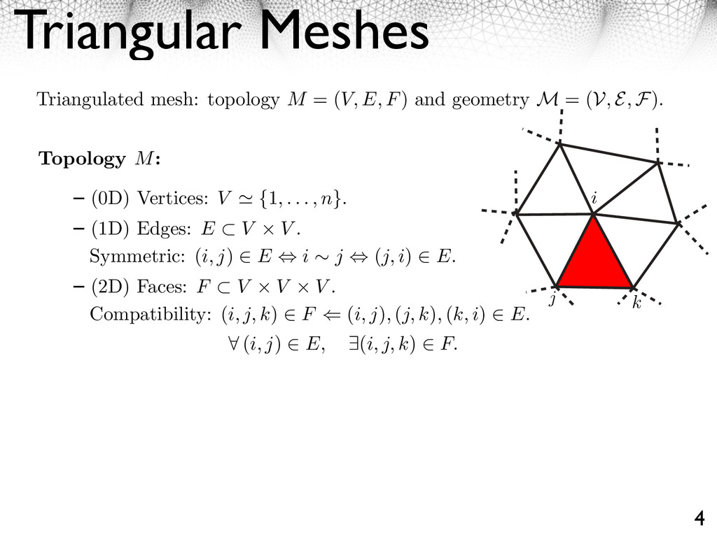 Triangular Meshes 4 Triangulated mesh: topology...