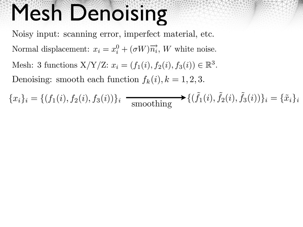 Mesh Denoising Normal displacement: xi = x0 i +...