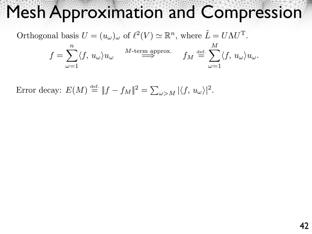 Mesh Approximation and Compression 42 Orthogona...