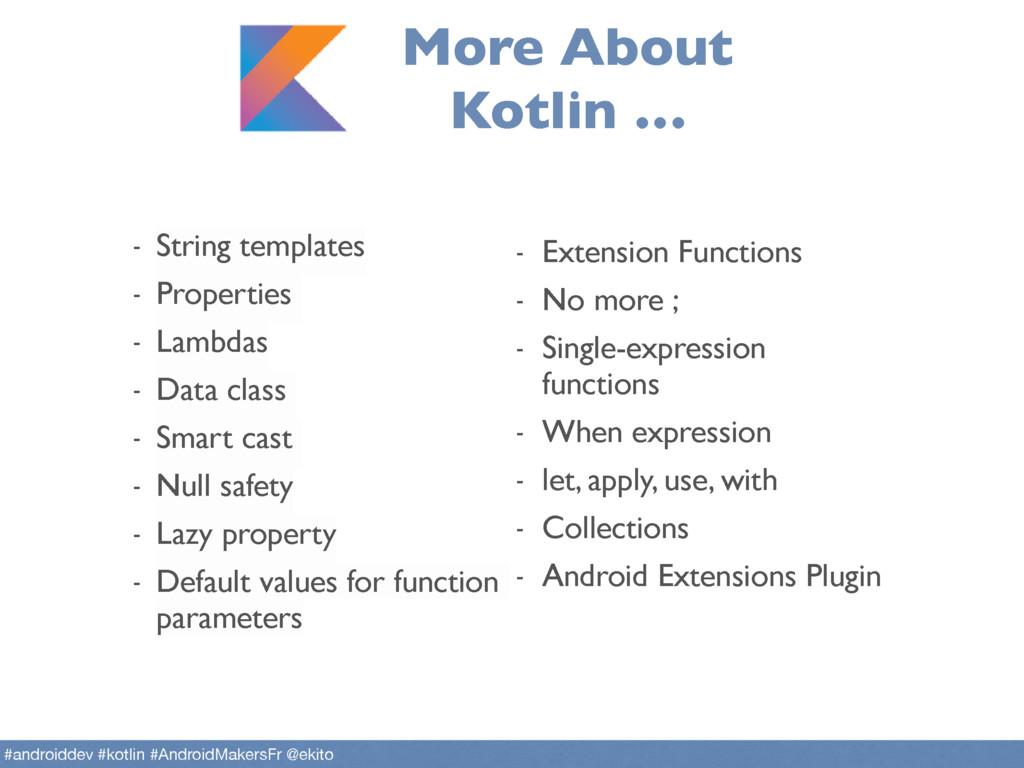More About Kotlin … - String templates - Proper...