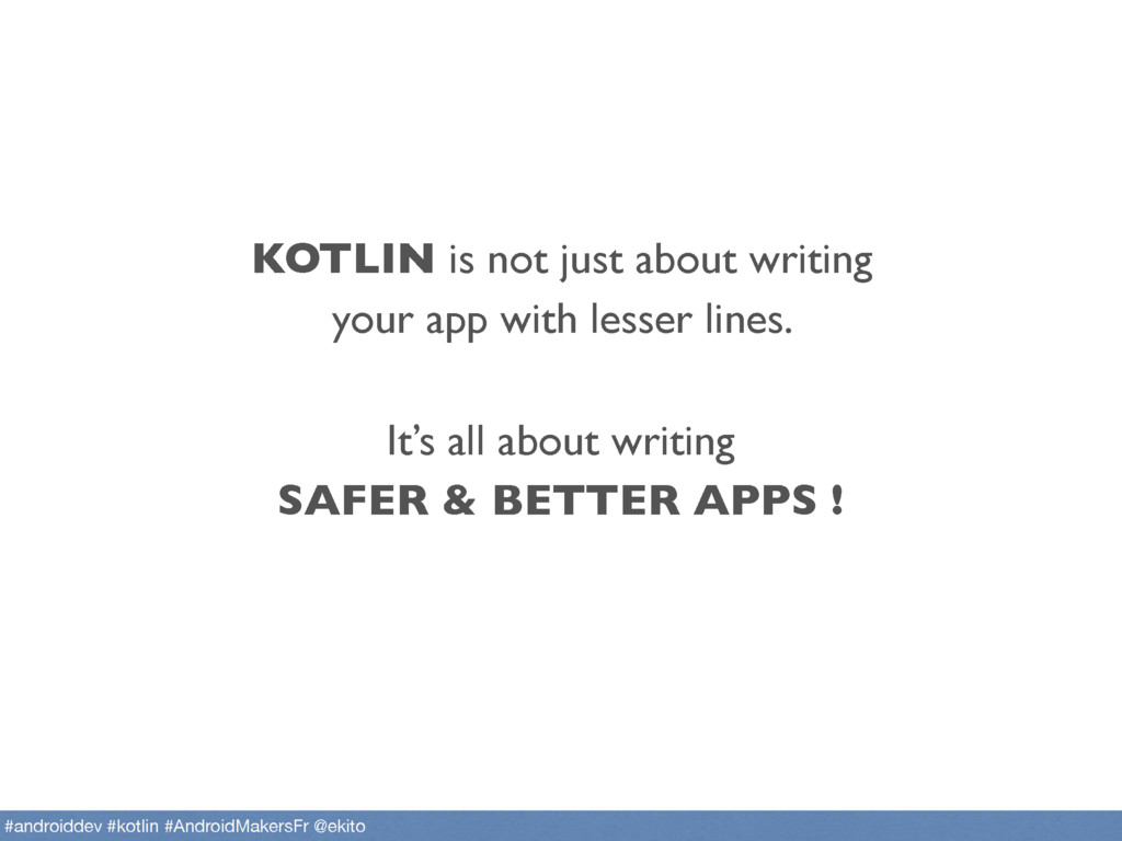 KOTLIN is not just about writing your app with ...