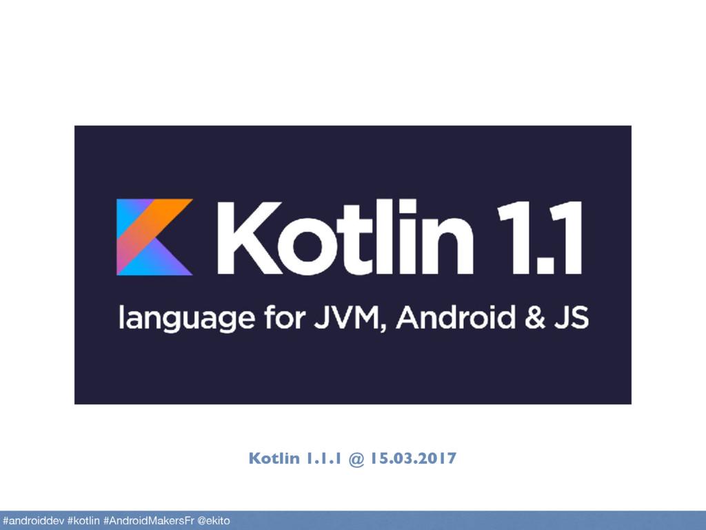 Kotlin 1.1.1 @ 15.03.2017 #androiddev #kotlin #...