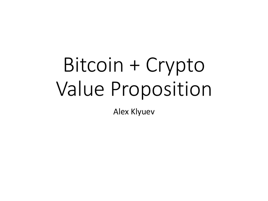 Bitcoin + Crypto Value Proposition Alex Klyuev