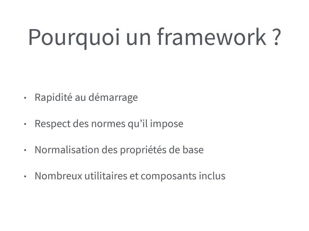 Pourquoi un framework ? • Rapidité au démarrage...