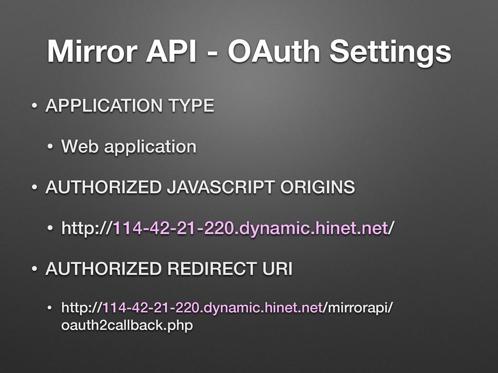 Mirror API - OAuth Settings • APPLICATION TYPE ...