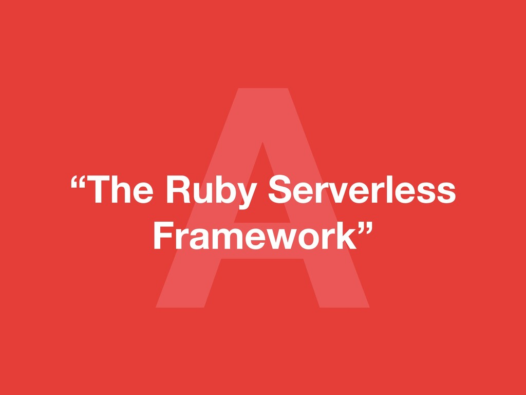 "A ""The Ruby Serverless Framework"""