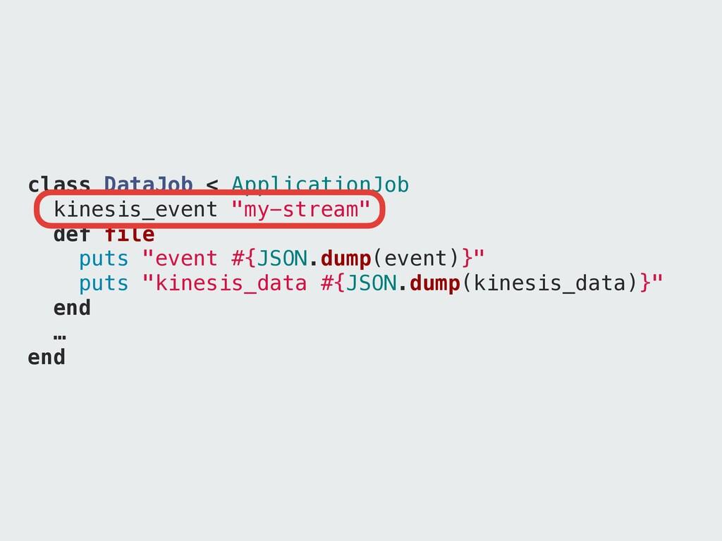 "class DataJob < ApplicationJob kinesis_event ""m..."