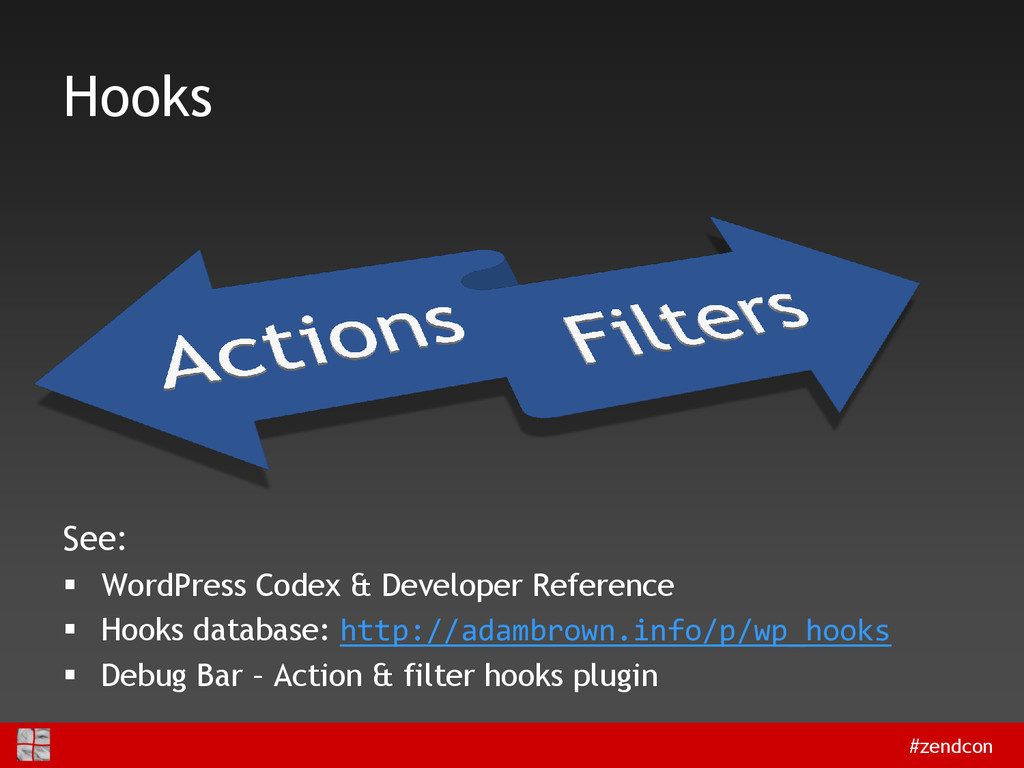 #zendcon Hooks See:  WordPress Codex & Develop...