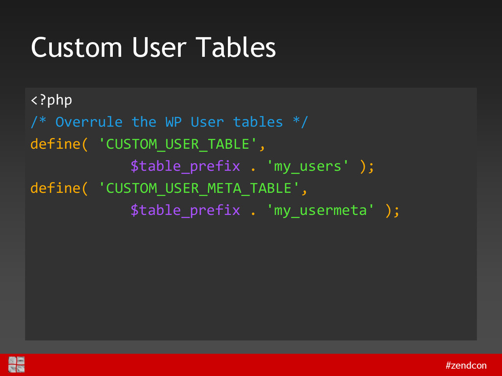 #zendcon Custom User Tables <?php /* Overrule t...