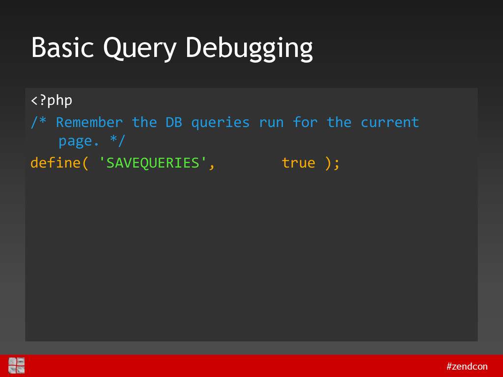 #zendcon Basic Query Debugging <?php /* Remembe...