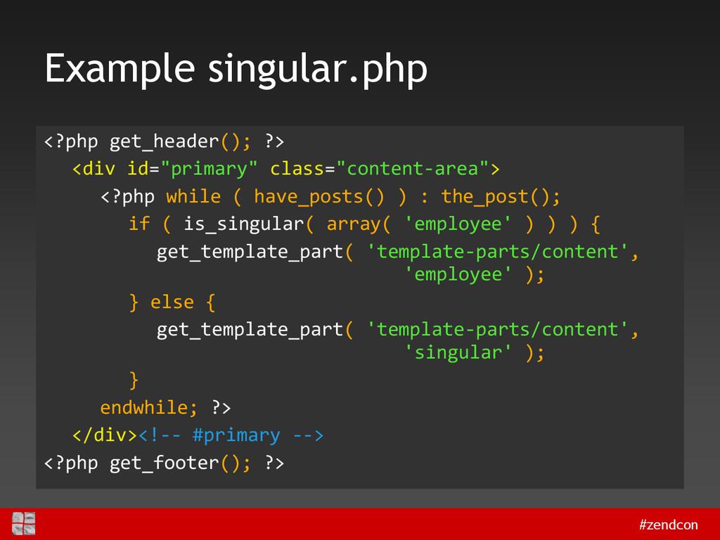 #zendcon Example singular.php <?php get_header(...