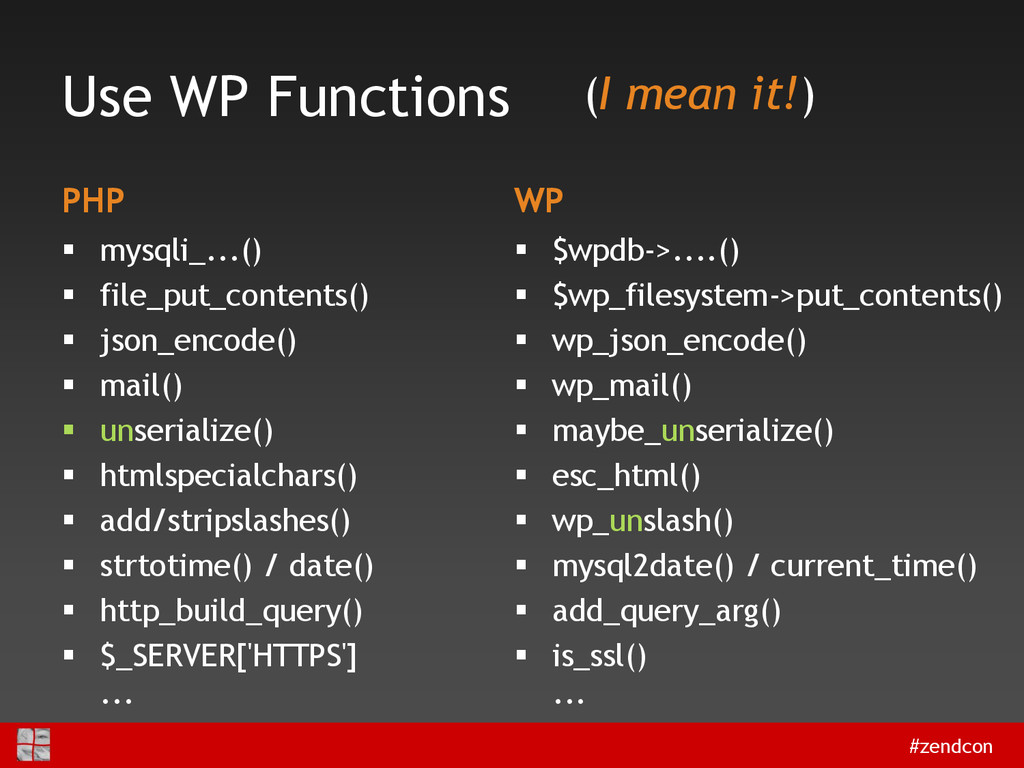 #zendcon Use WP Functions PHP  mysqli_...()  ...