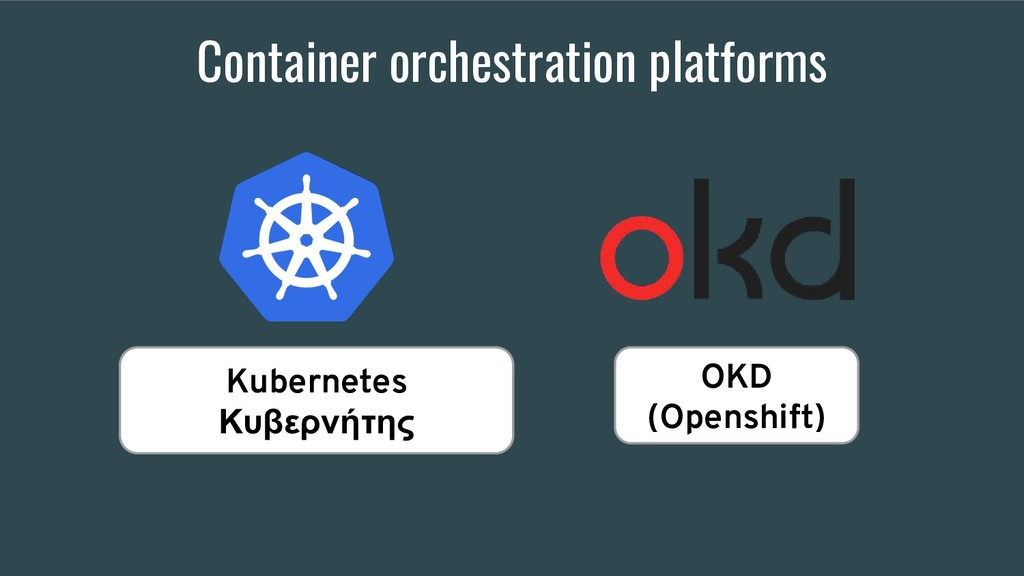 Container orchestration platforms Kubernetes Κυ...