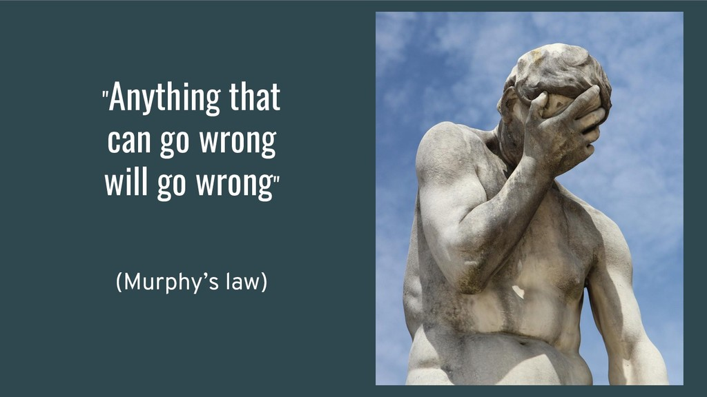 """""""Anything that can go wrong will go wrong"""" (Mur..."""