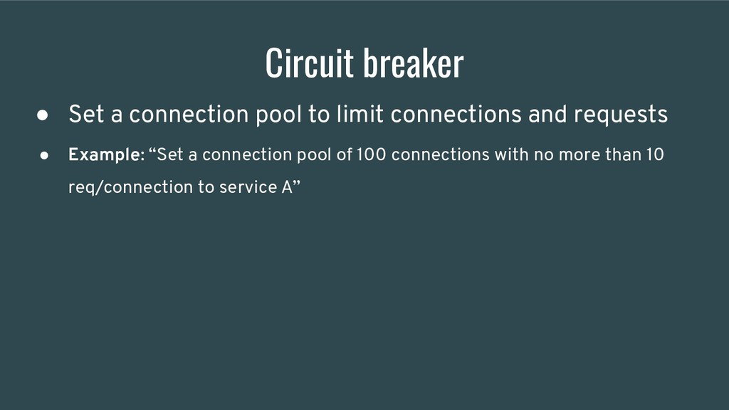 Circuit breaker ● Set a connection pool to limi...