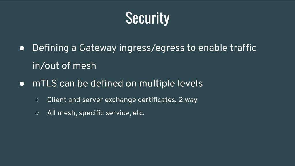 Security ● Defining a Gateway ingress/egress to ...