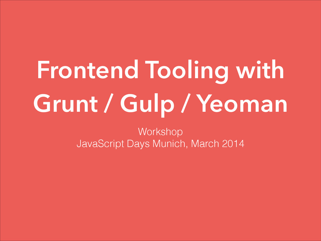 Frontend Tooling with Grunt / Gulp / Yeoman Wor...