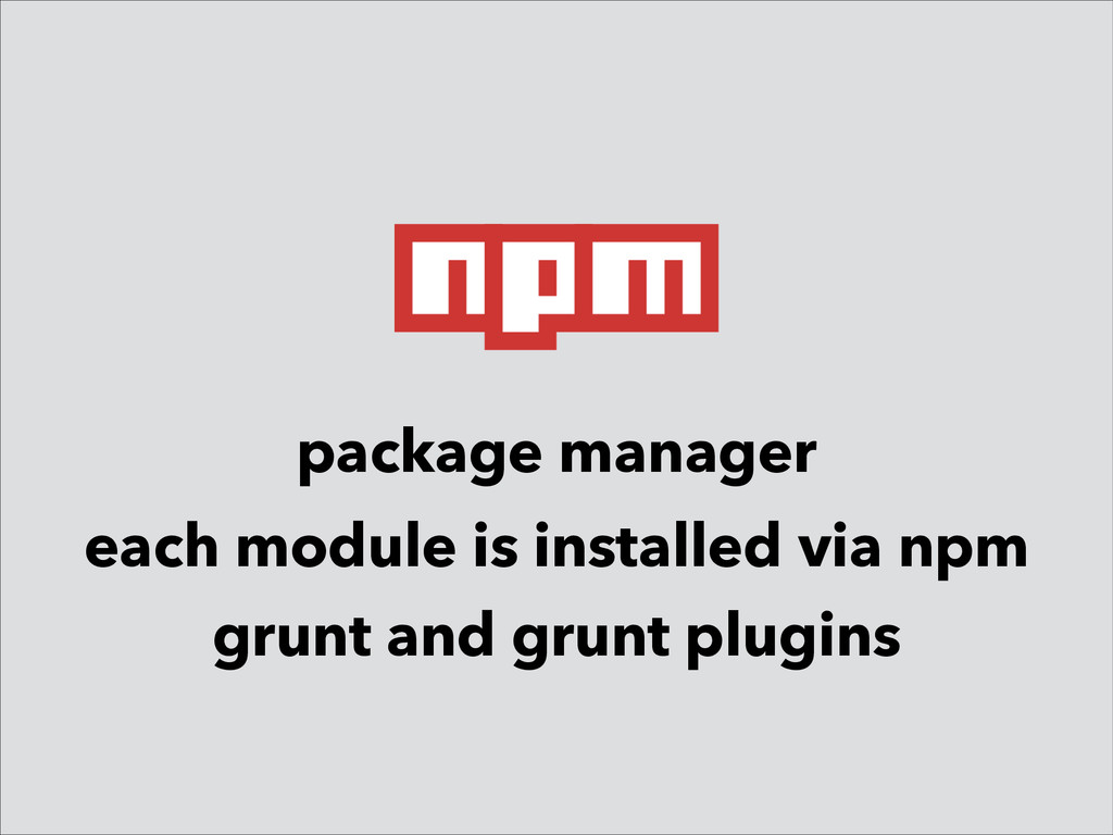 package manager each module is installed via np...
