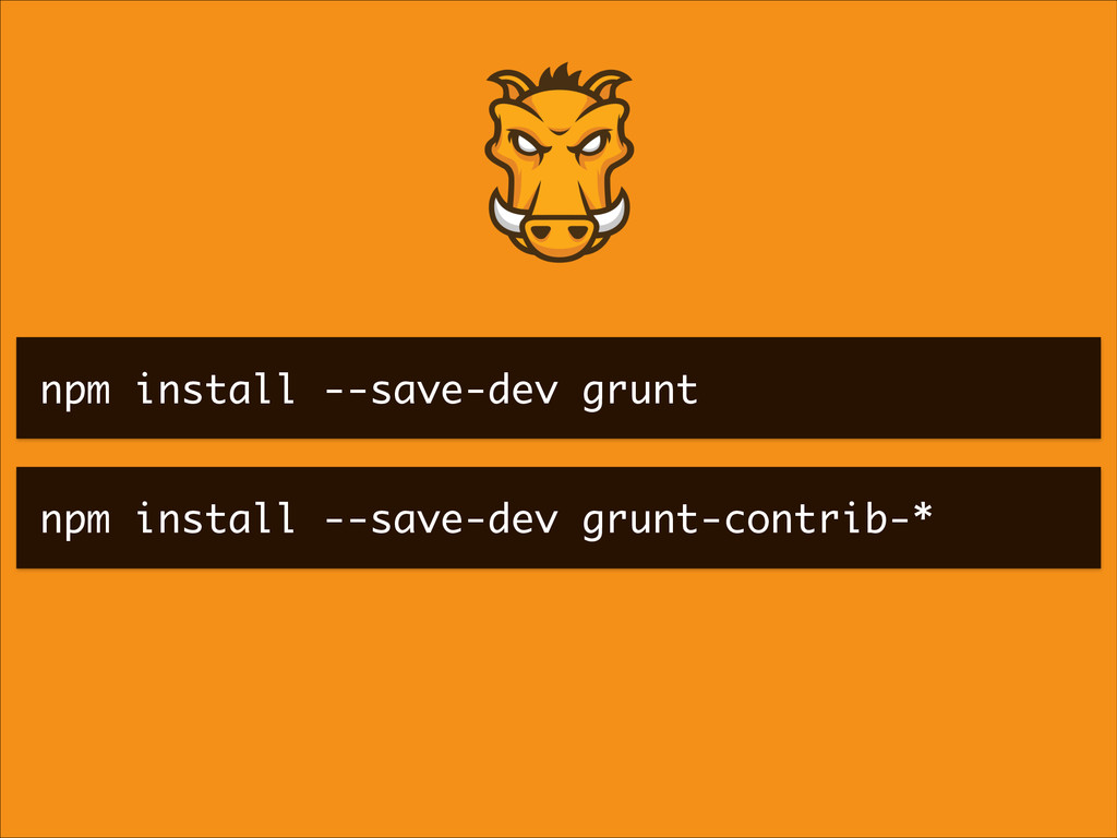 npm install --save-dev grunt-contrib-* npm inst...