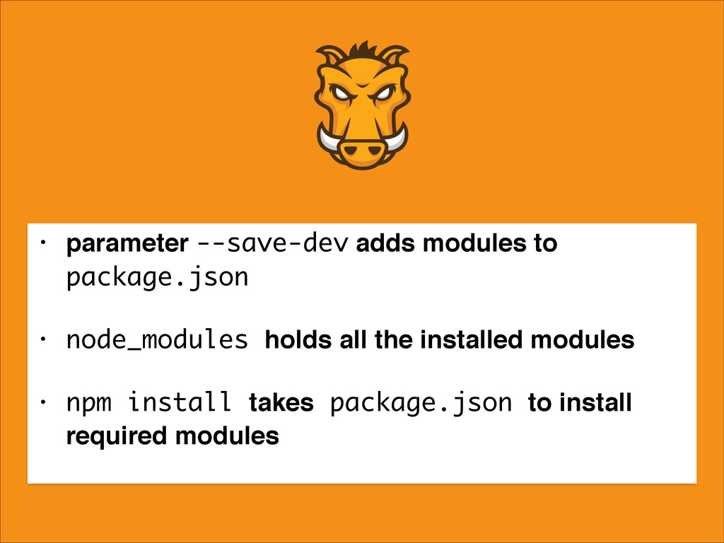 • parameter --save-dev adds modules to package....