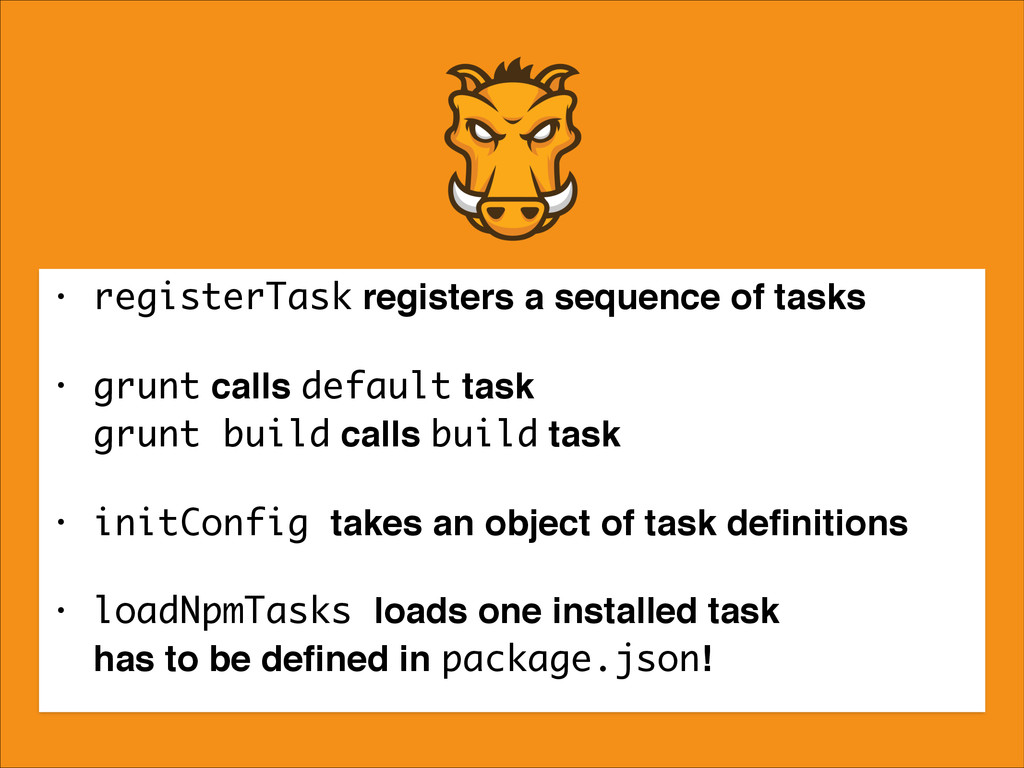 • registerTask registers a sequence of tasks! •...