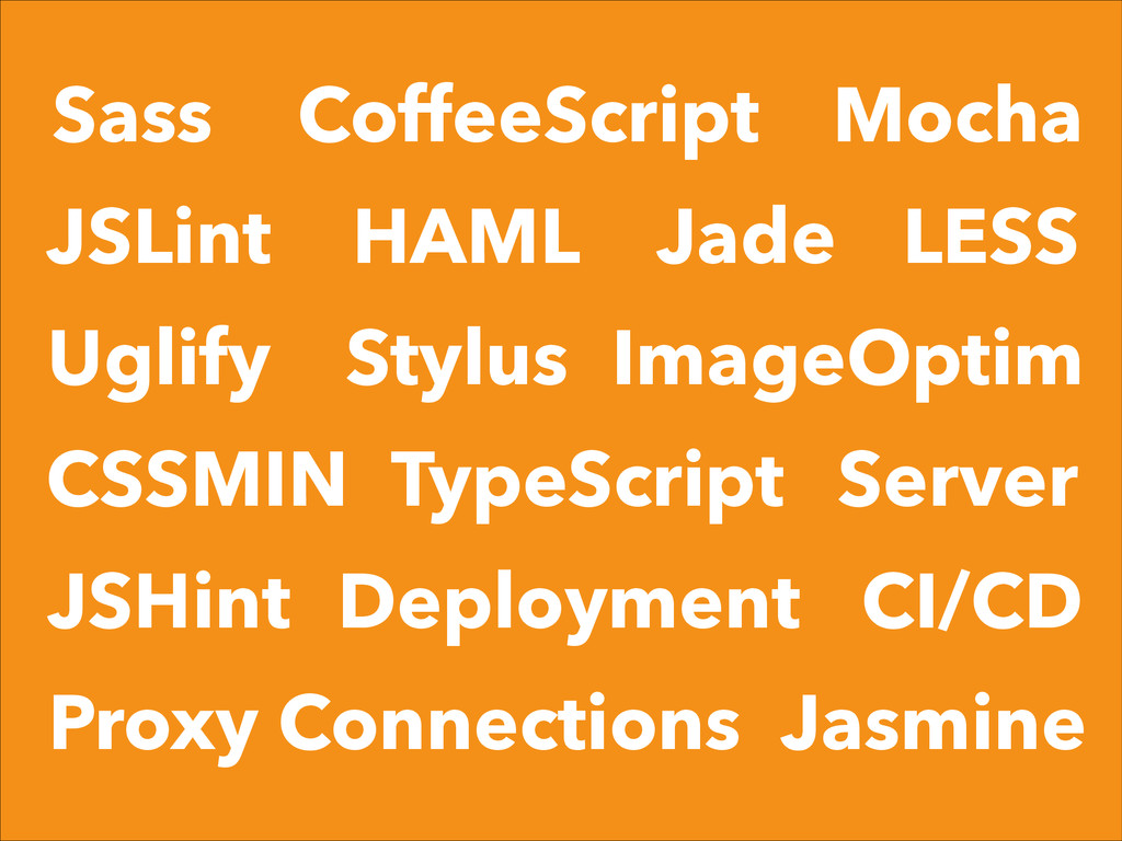 Sass LESS Stylus CoffeeScript TypeScript JSHint...