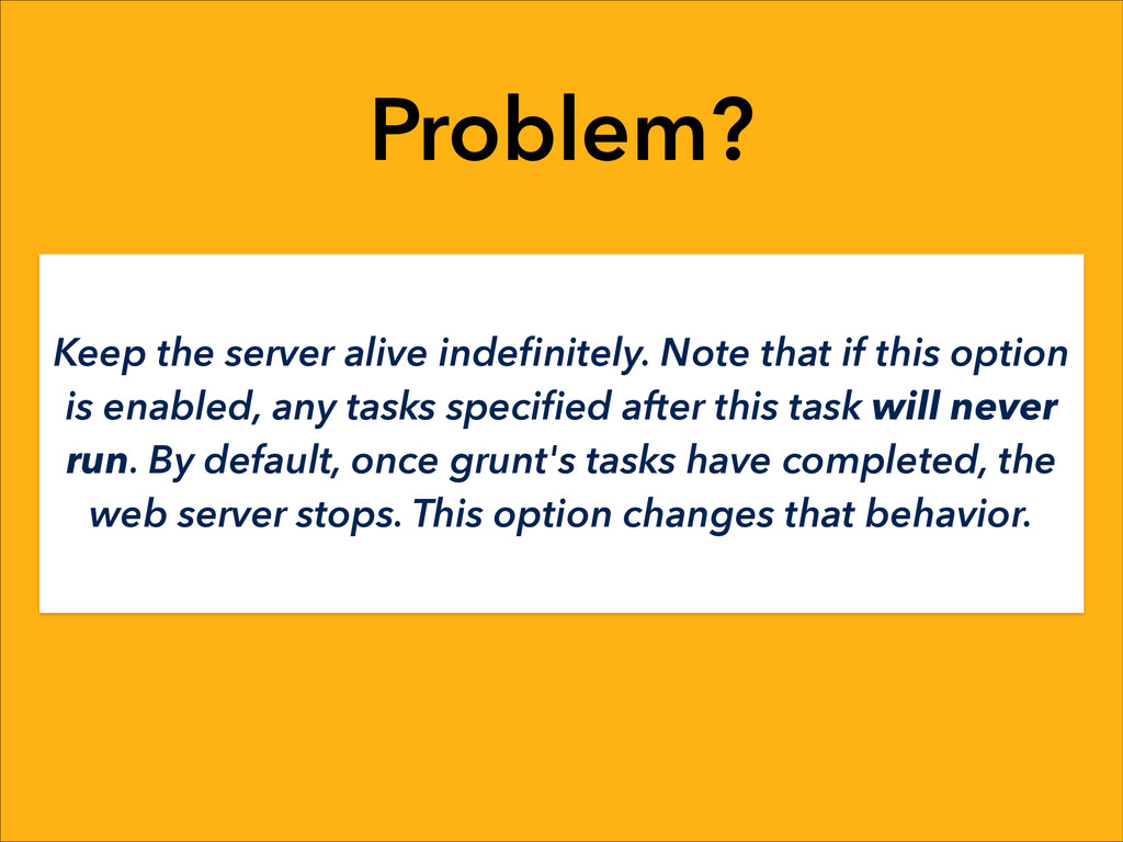 Problem? Keep the server alive indefinitely. Not...