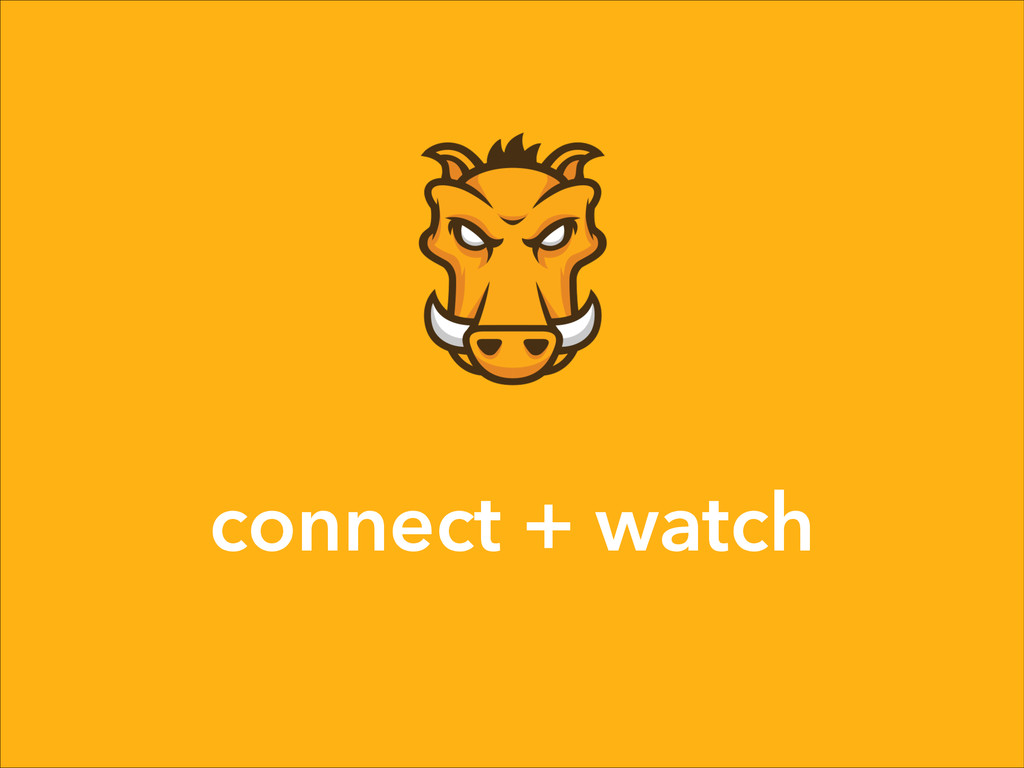 connect + watch
