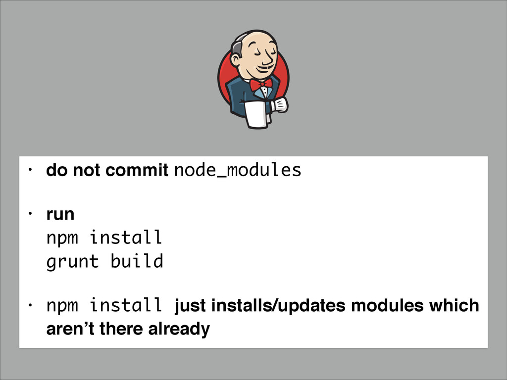 • do not commit node_modules • run