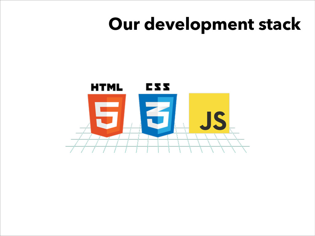 Our development stack