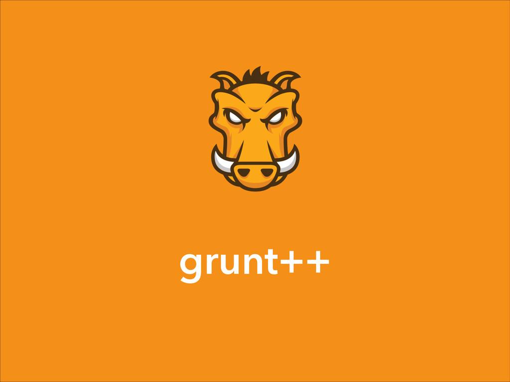 grunt++