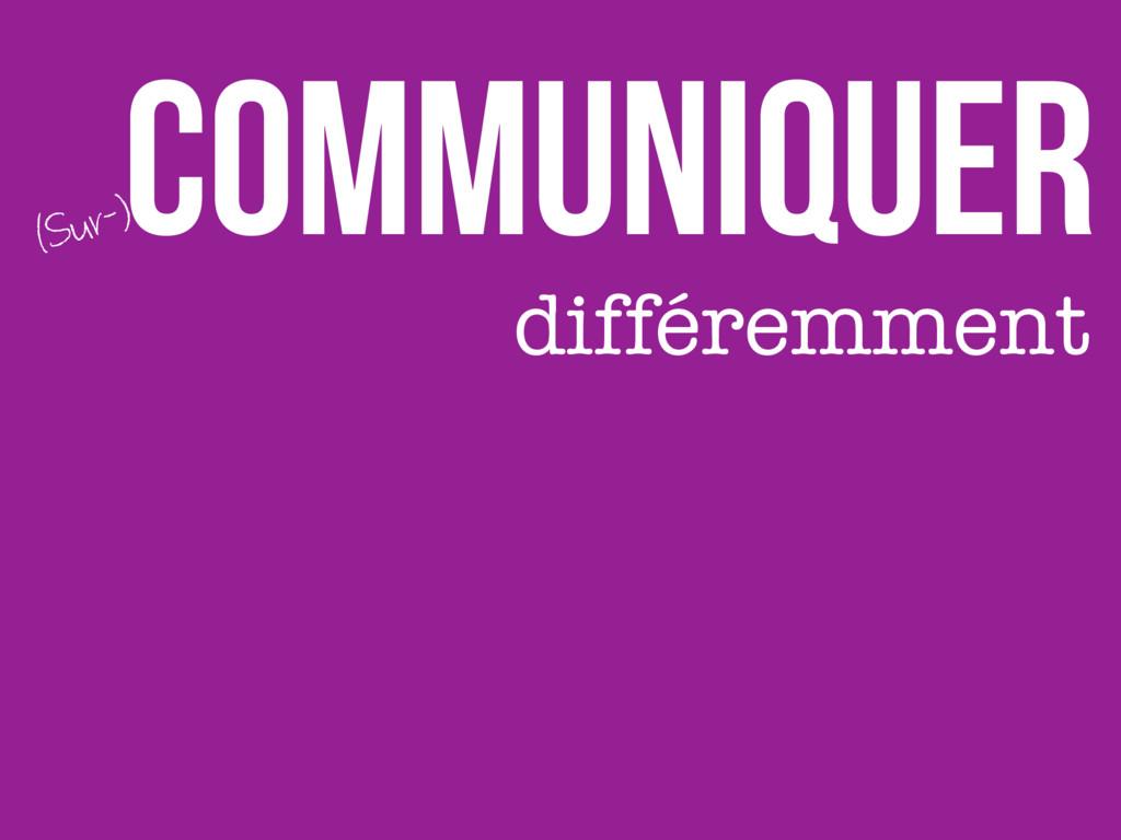 Communiquer différemment (Sur-)