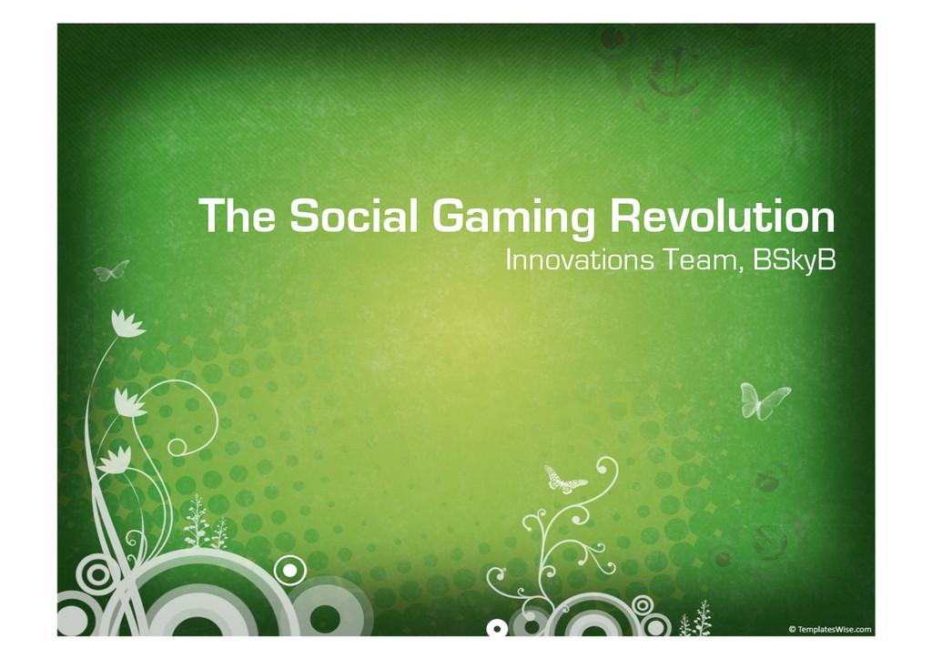 The Social Gaming Revolution Innovations Team, ...